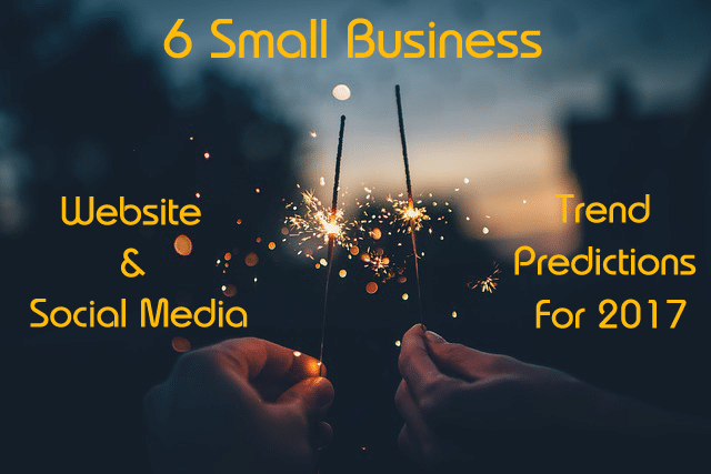 6 Small Business Website and Social Media Trends Predictions for 2017